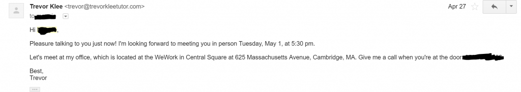 In the sales process for my tutoring, I confirm a time and place for us to meet in person during our initial phone call. This picture shows an email confirmation of when and where we're meeting.